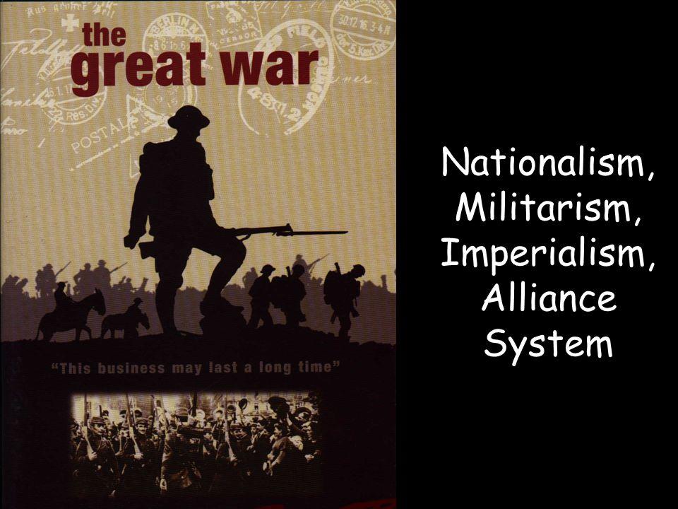 Nationalism, Militarism, Imperialism, Alliance System