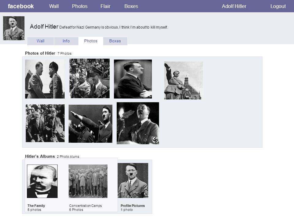 facebook WallPhotosFlairBoxesAdolf HitlerLogout WallInfoPhotosBoxes Photos of Hitler 7 Photos Hitler's Albums 2 Photo Alums The Family 5 photos Concen
