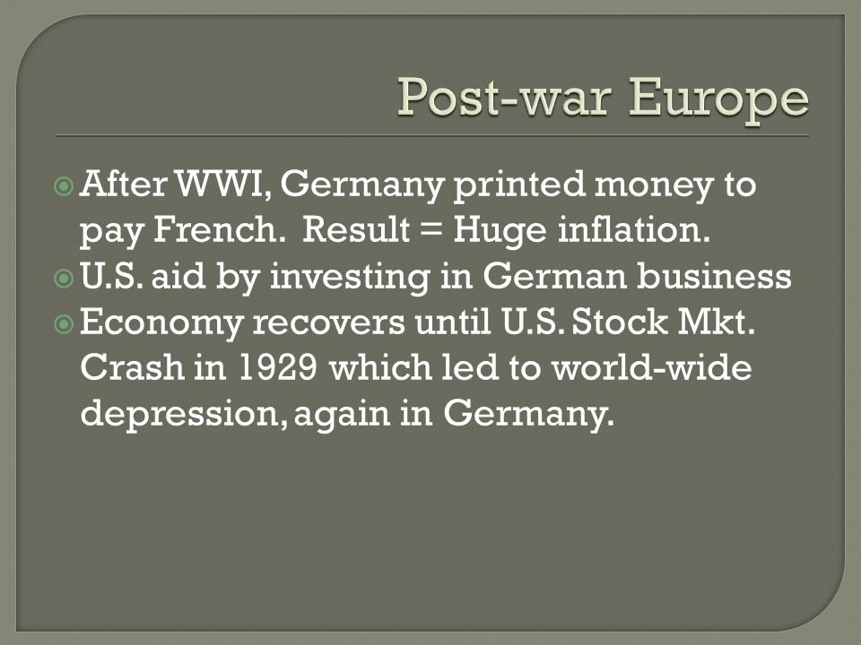  After WWI, Germany printed money to pay French. Result = Huge inflation.