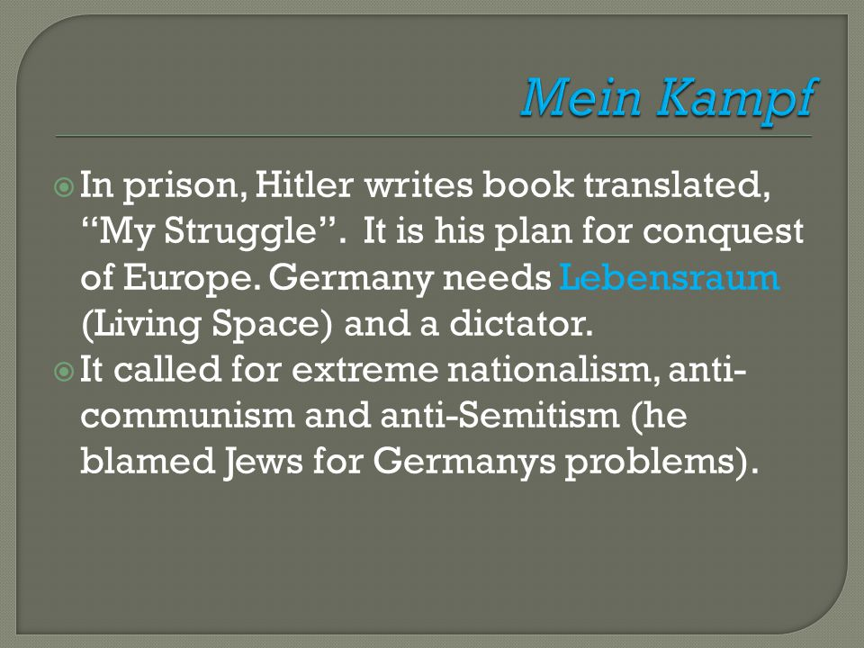 """ In prison, Hitler writes book translated, """"My Struggle"""". It is his plan for conquest of Europe. Germany needs Lebensraum (Living Space) and a dictat"""