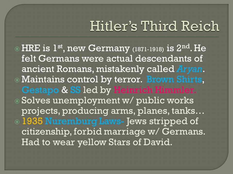  HRE is 1 st, new Germany (1871-1918) is 2 nd. He felt Germans were actual descendants of ancient Romans, mistakenly called Aryan.  Maintains contro