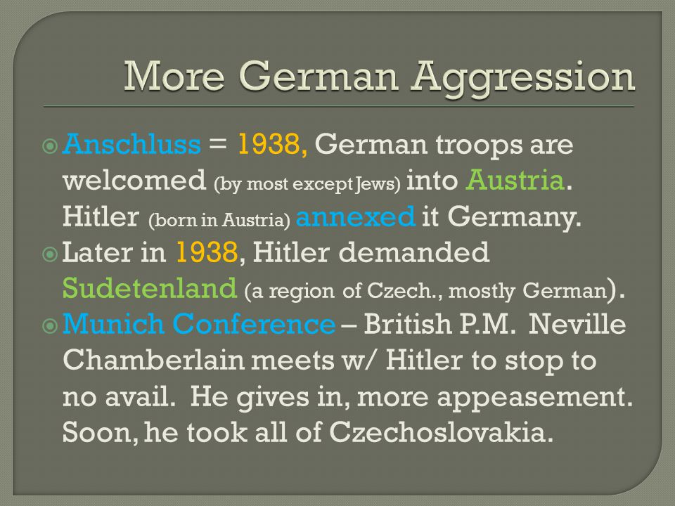  Anschluss = 1938, German troops are welcomed (by most except Jews) into Austria.