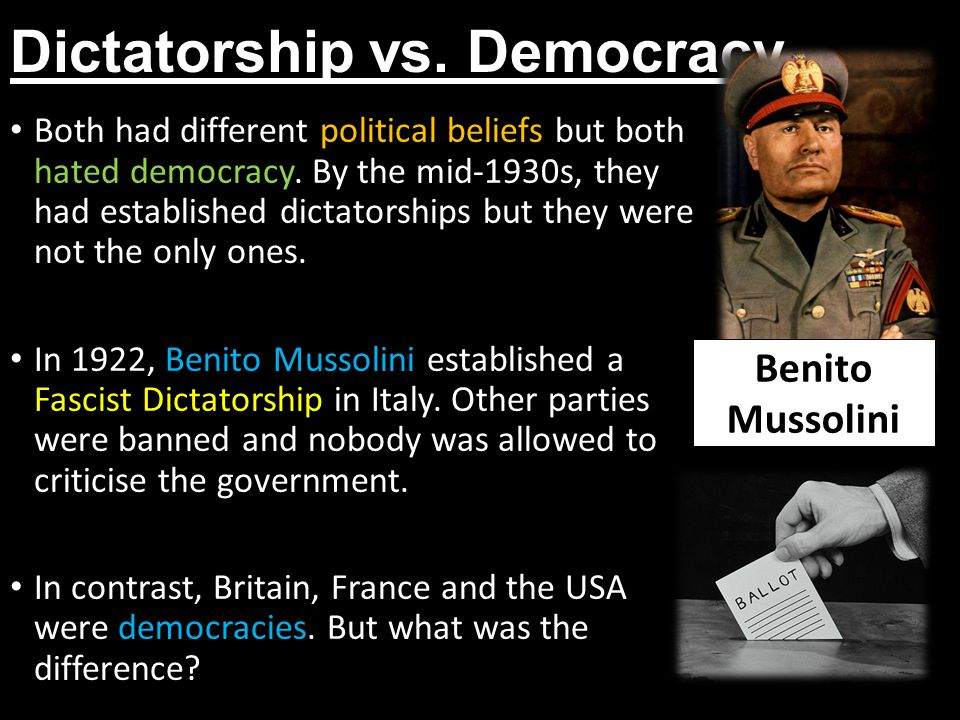 Dictatorship vs. Democracy Both had different political beliefs but both hated democracy. By the mid-1930s, they had established dictatorships but the