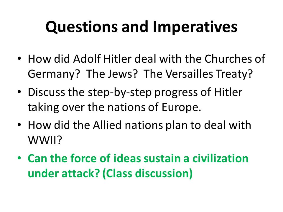 Questions and Imperatives How did Adolf Hitler deal with the Churches of Germany? The Jews? The Versailles Treaty? Discuss the step-by-step progress o