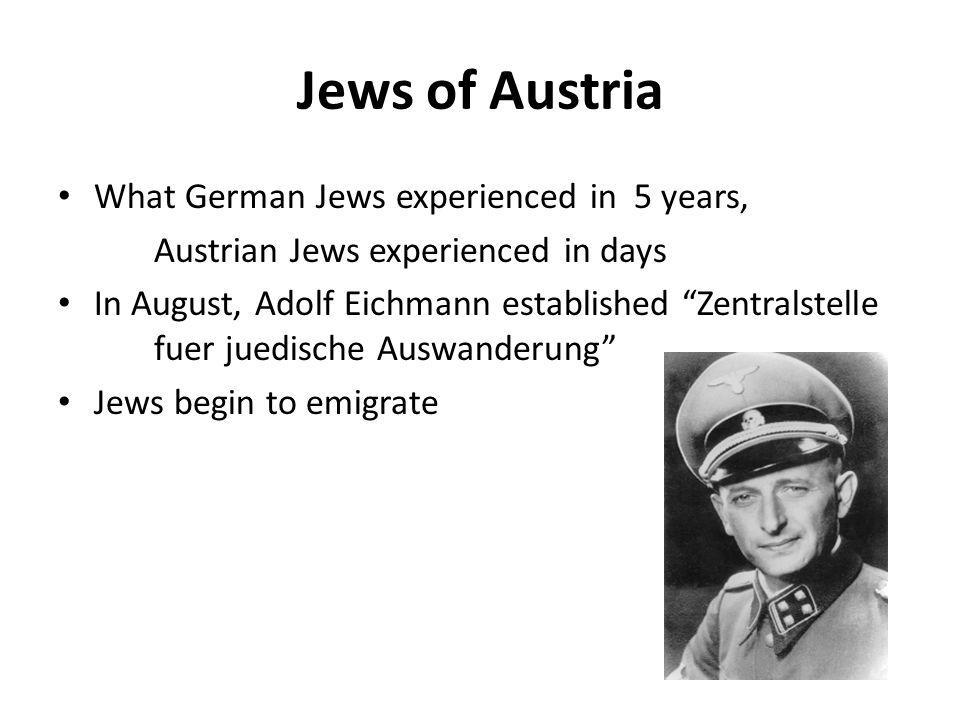 """Jews of Austria What German Jews experienced in 5 years, Austrian Jews experienced in days In August, Adolf Eichmann established """"Zentralstelle fuer j"""