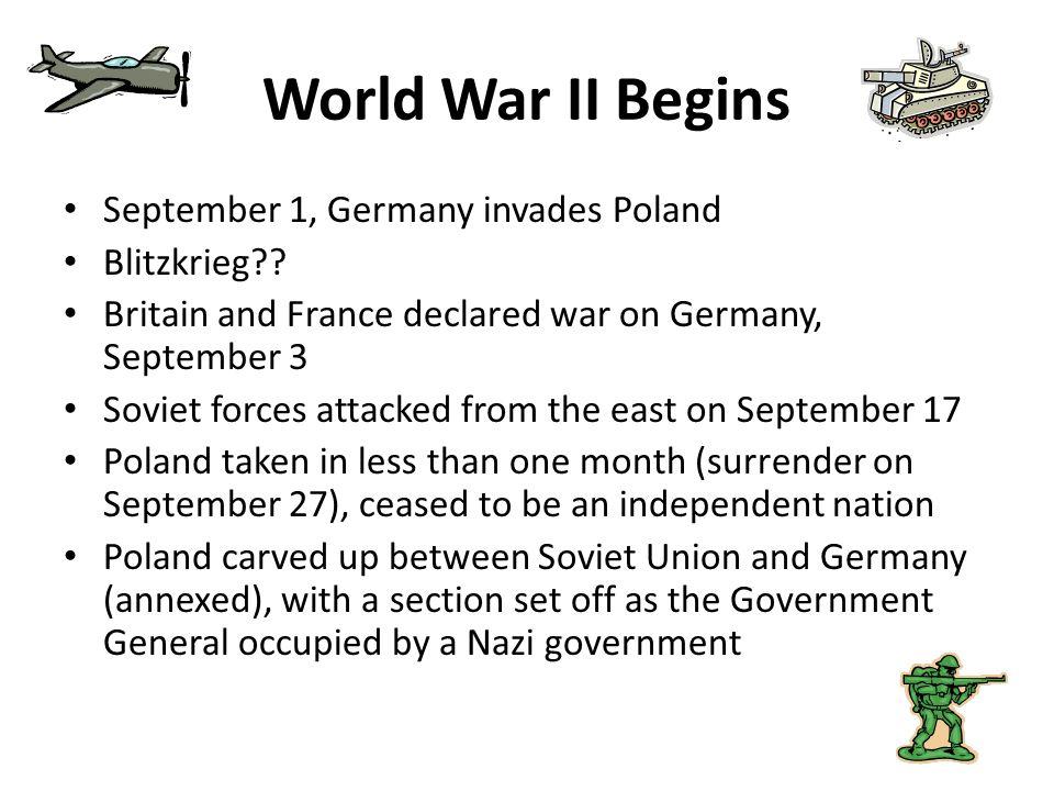 World War II Begins September 1, Germany invades Poland Blitzkrieg?? Britain and France declared war on Germany, September 3 Soviet forces attacked fr