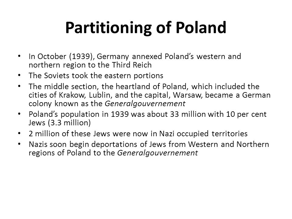 Partitioning of Poland In October (1939), Germany annexed Poland's western and northern region to the Third Reich The Soviets took the eastern portion