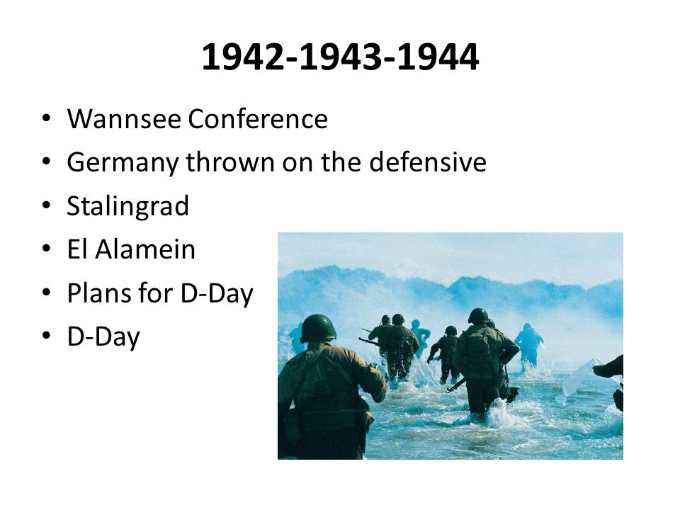 1942-1943-1944 Wannsee Conference Germany thrown on the defensive Stalingrad El Alamein Plans for D-Day D-Day