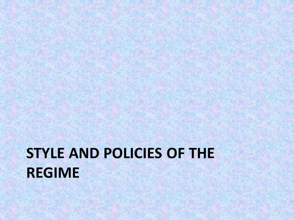STYLE AND POLICIES OF THE REGIME