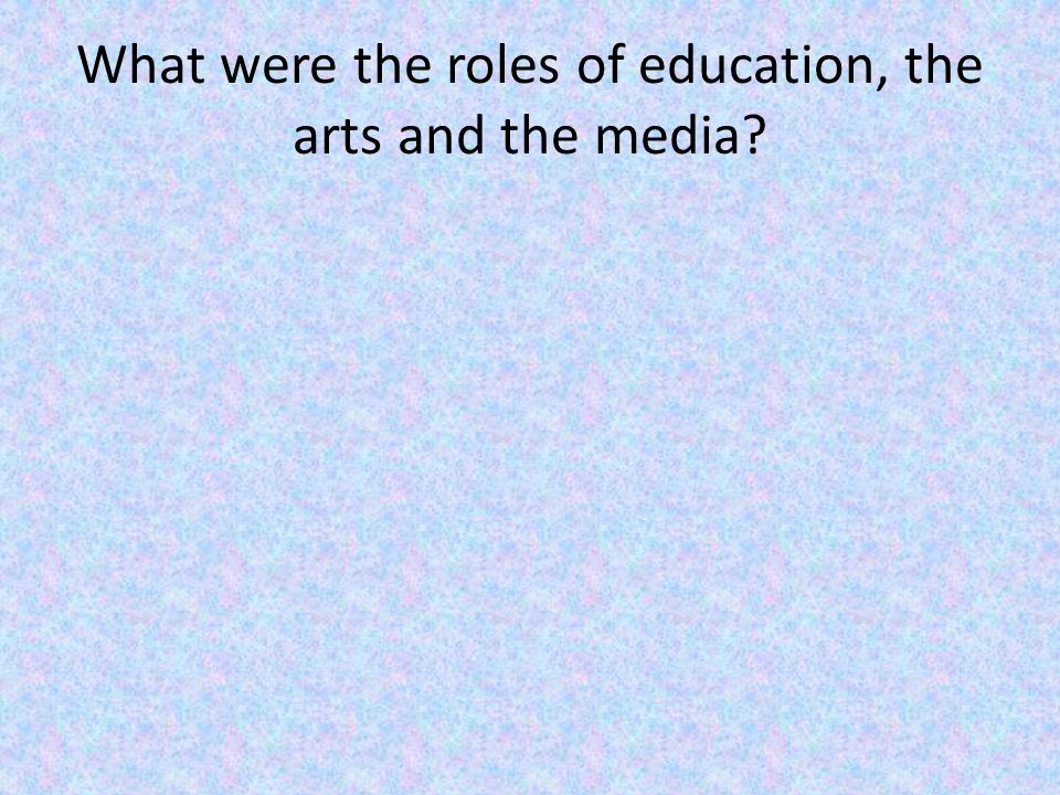 What were the roles of education, the arts and the media