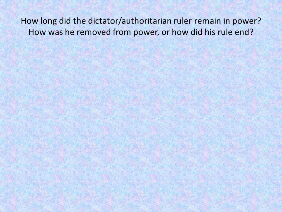 How long did the dictator/authoritarian ruler remain in power.