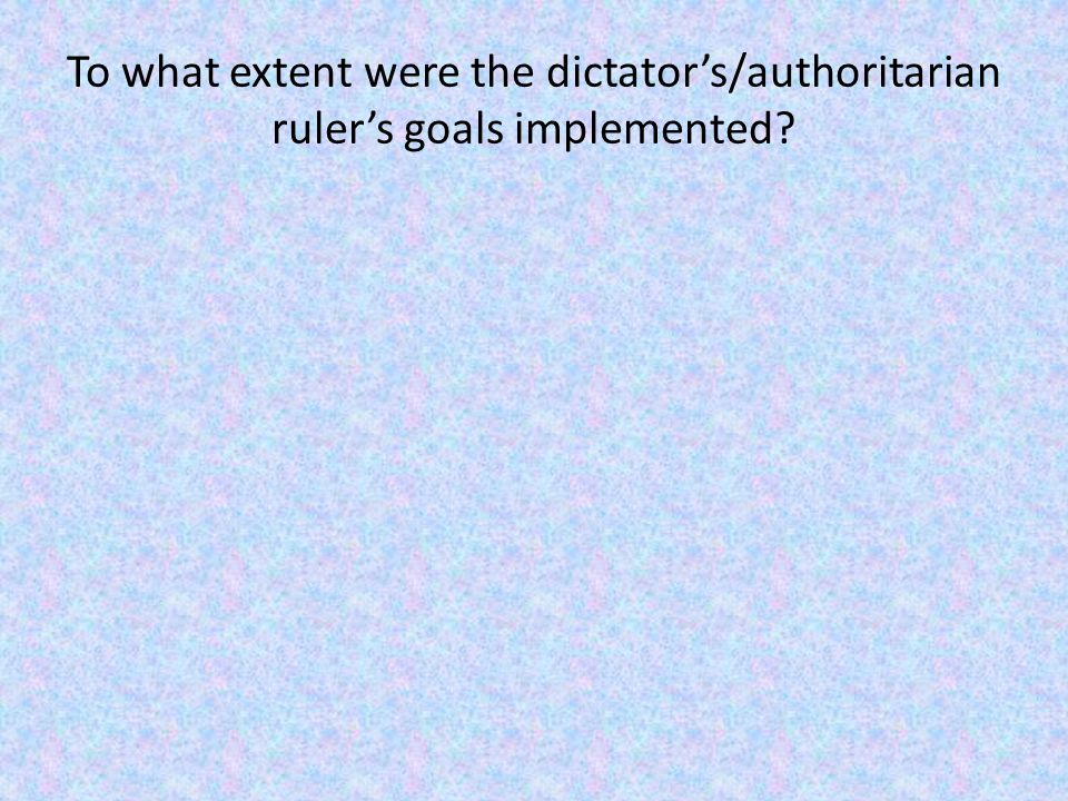 To what extent were the dictator's/authoritarian ruler's goals implemented