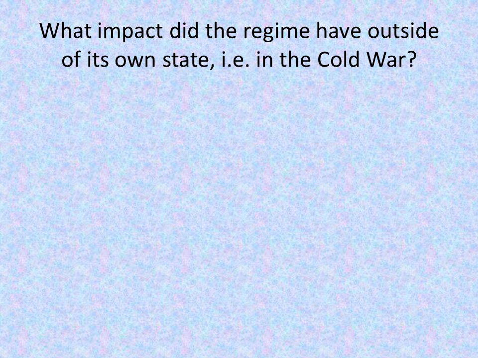What impact did the regime have outside of its own state, i.e. in the Cold War