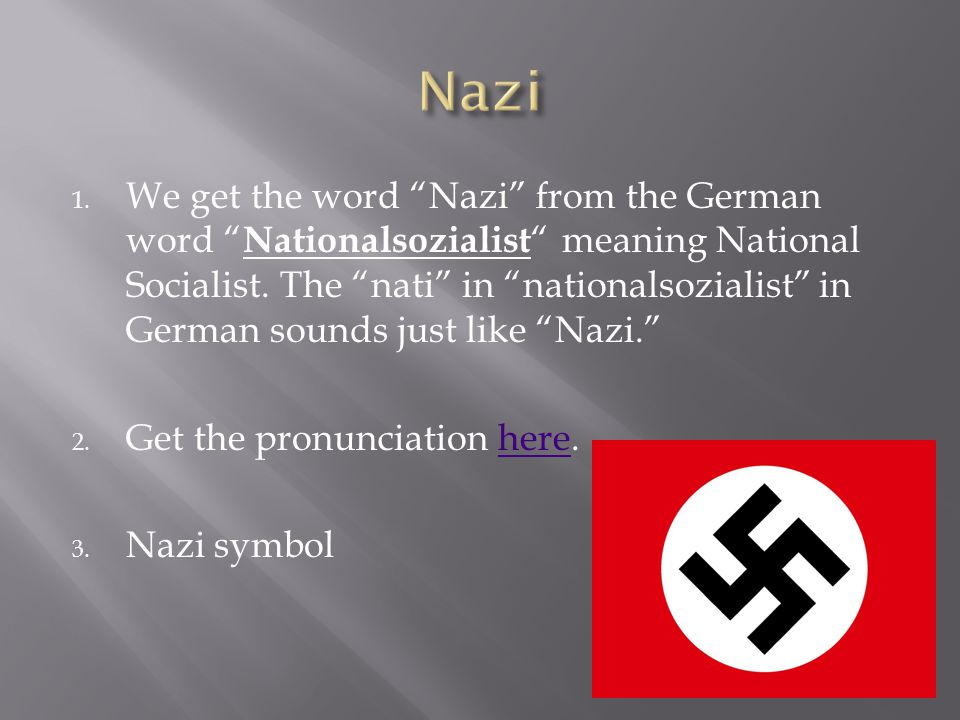 "1. We get the word ""Nazi"" from the German word "" Nationalsozialist "" meaning National Socialist. The ""nati"" in ""nationalsozialist"" in German sounds ju"