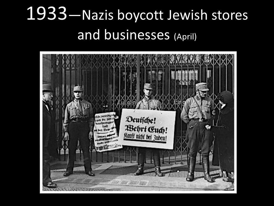 1933 —Nazis boycott Jewish stores and businesses (April)