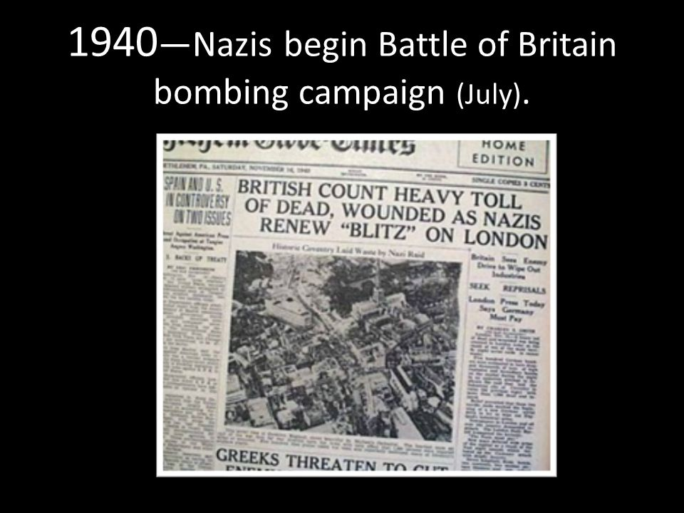 1940 —Nazis begin Battle of Britain bombing campaign (July).