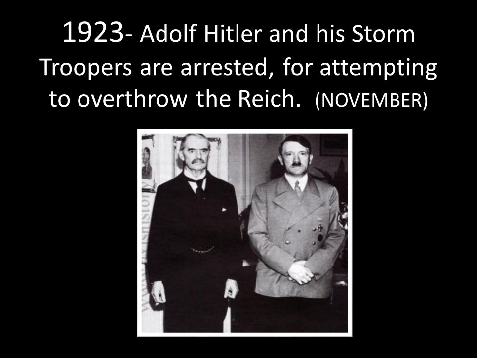 1923 - Adolf Hitler and his Storm Troopers are arrested, for attempting to overthrow the Reich.