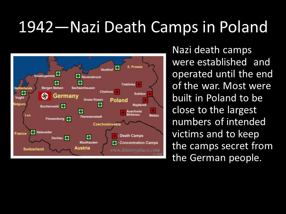 1942—Nazi Death Camps in Poland Nazi death camps were established and operated until the end of the war.