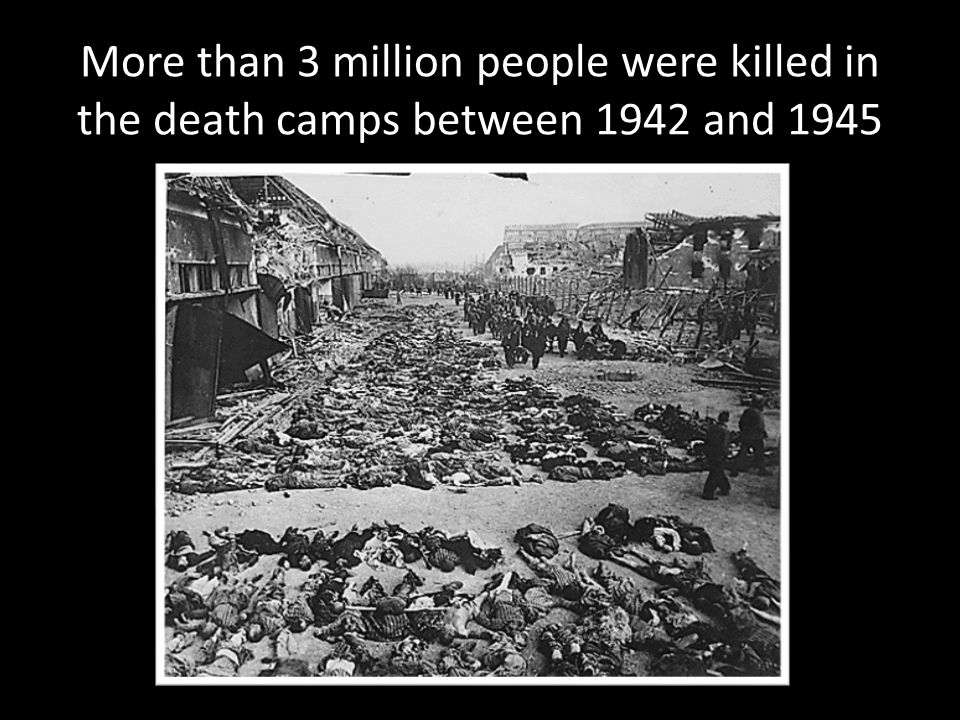 More than 3 million people were killed in the death camps between 1942 and 1945