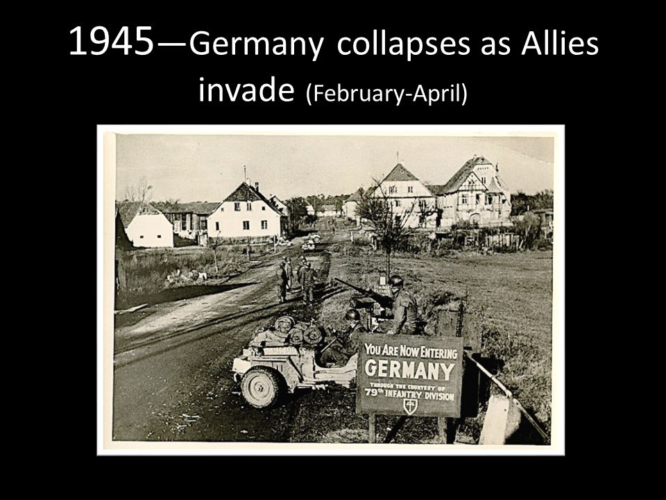 1945 —Germany collapses as Allies invade (February-April)