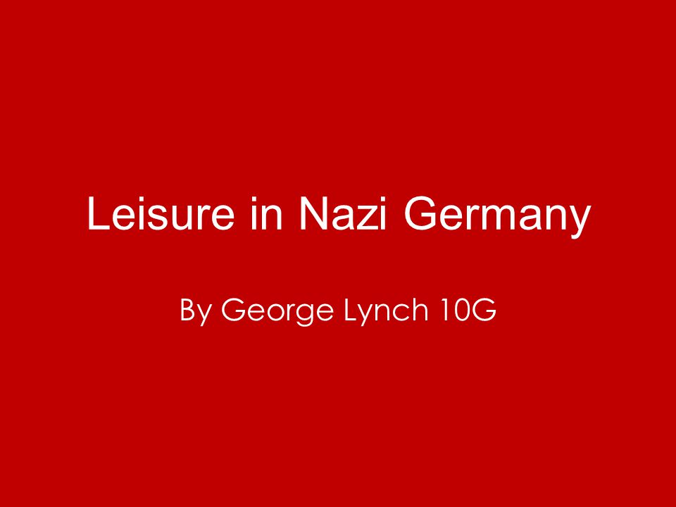 Leisure in Nazi Germany By George Lynch 10G