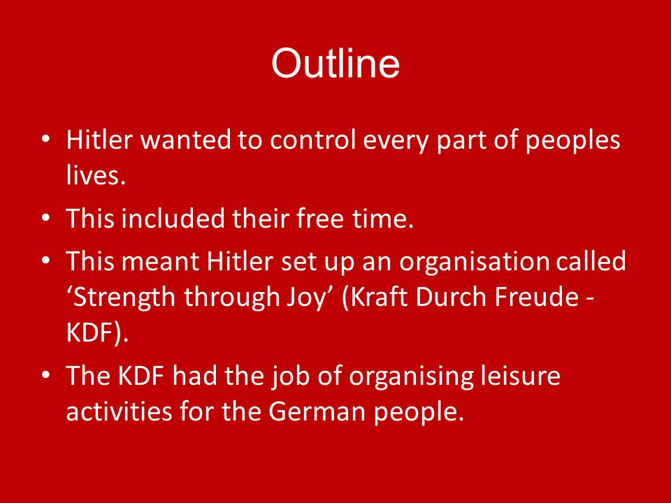 Outline Hitler wanted to control every part of peoples lives.
