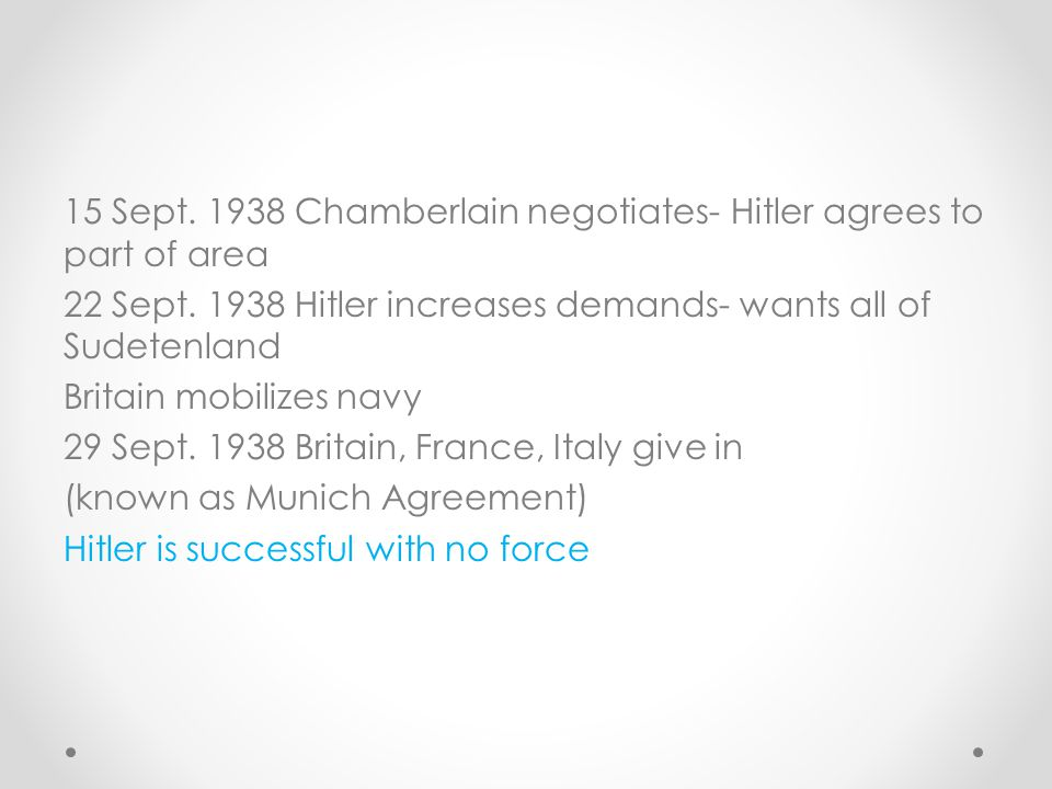 15 Sept. 1938 Chamberlain negotiates- Hitler agrees to part of area 22 Sept.