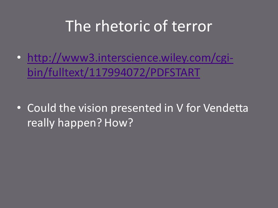 The rhetoric of terror http://www3.interscience.wiley.com/cgi- bin/fulltext/117994072/PDFSTART http://www3.interscience.wiley.com/cgi- bin/fulltext/11