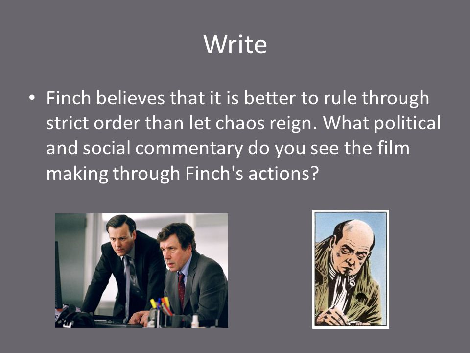 Write Finch believes that it is better to rule through strict order than let chaos reign. What political and social commentary do you see the film mak