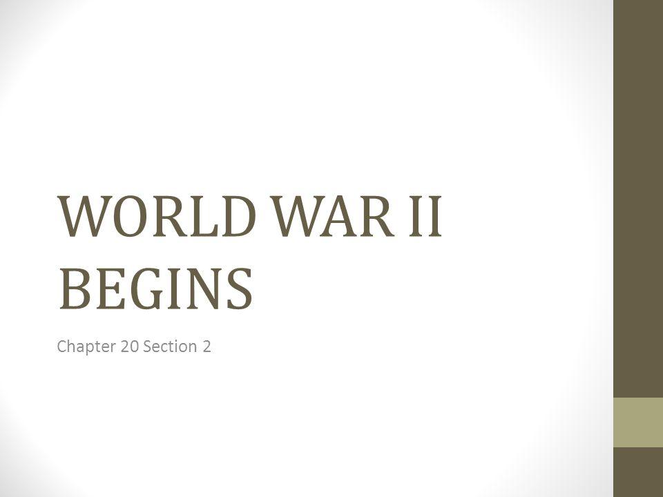 WORLD WAR II BEGINS Chapter 20 Section 2