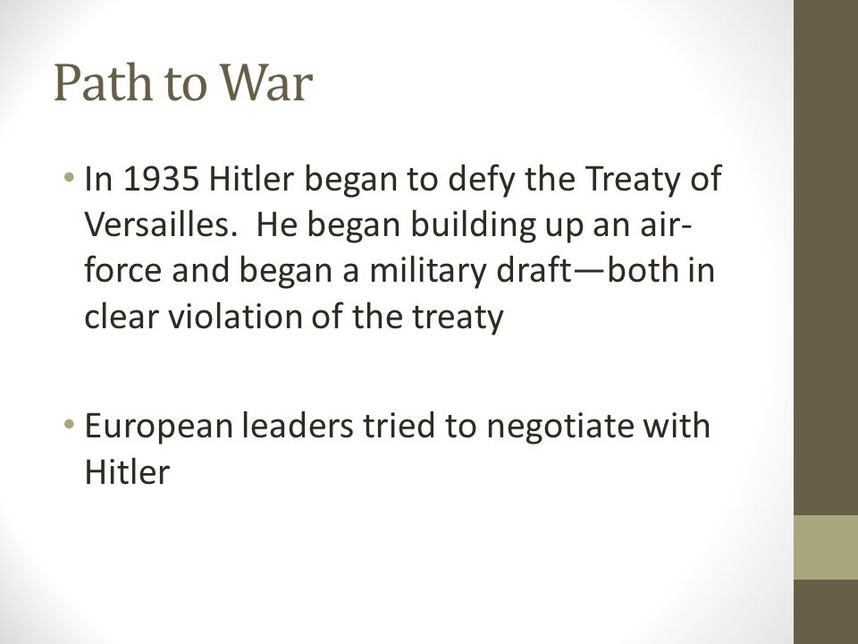 Path to War In 1935 Hitler began to defy the Treaty of Versailles.