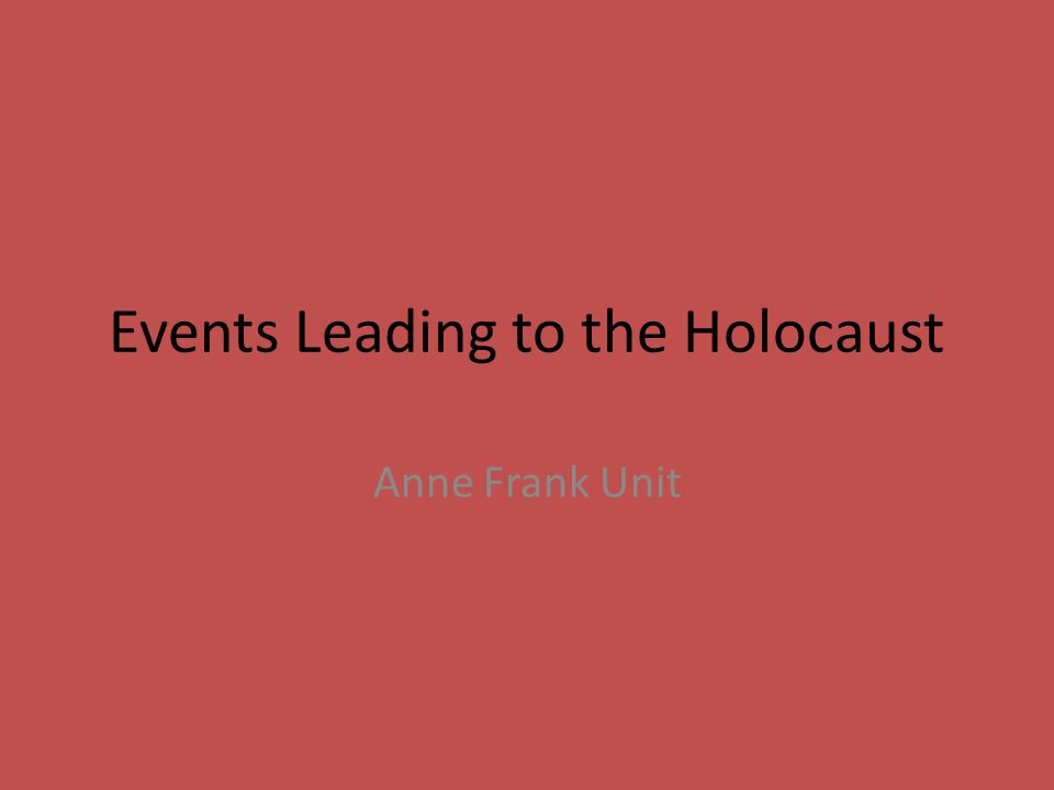 Events Leading to the Holocaust Anne Frank Unit