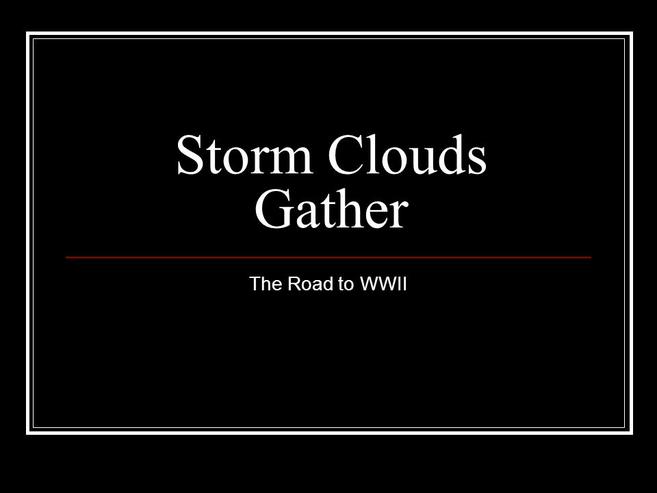 Storm Clouds Gather The Road to WWII