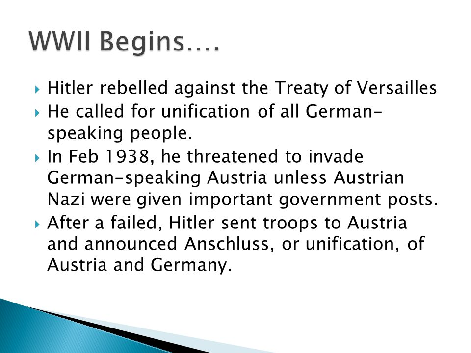  Hitler rebelled against the Treaty of Versailles  He called for unification of all German- speaking people.