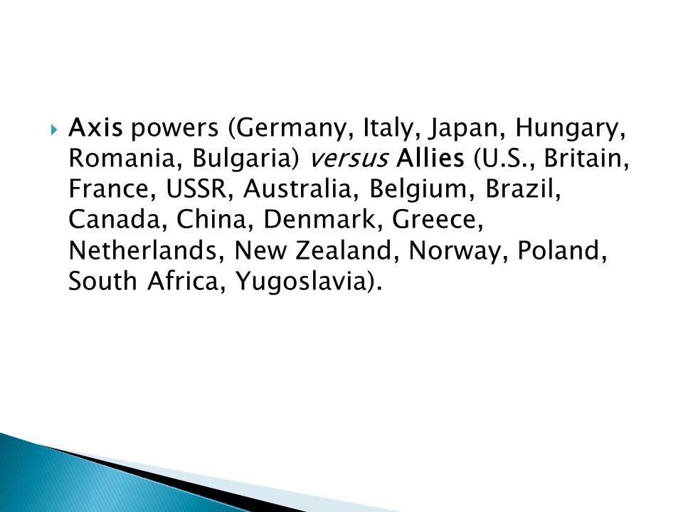  Axis powers (Germany, Italy, Japan, Hungary, Romania, Bulgaria) versus Allies (U.S., Britain, France, USSR, Australia, Belgium, Brazil, Canada, China, Denmark, Greece, Netherlands, New Zealand, Norway, Poland, South Africa, Yugoslavia).