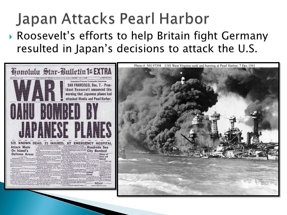  Roosevelt's efforts to help Britain fight Germany resulted in Japan's decisions to attack the U.S.