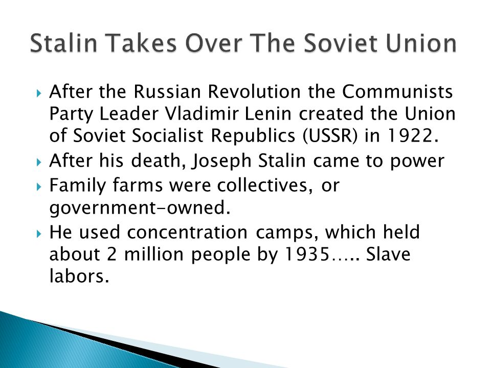  After the Russian Revolution the Communists Party Leader Vladimir Lenin created the Union of Soviet Socialist Republics (USSR) in 1922.  After his