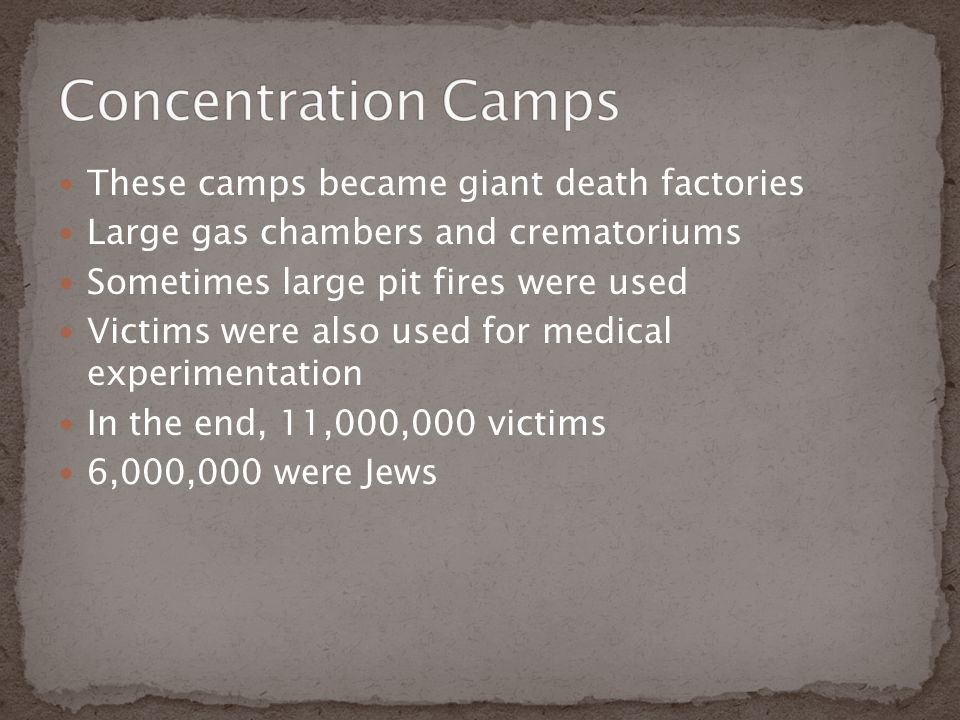 These camps became giant death factories Large gas chambers and crematoriums Sometimes large pit fires were used Victims were also used for medical ex