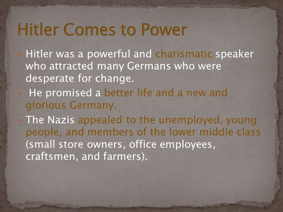 Hitler was a powerful and charismatic speaker who attracted many Germans who were desperate for change. He promised a better life and a new and glorio