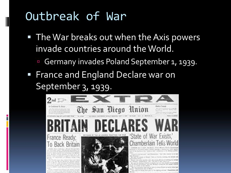 Outbreak of War  The War breaks out when the Axis powers invade countries around the World.