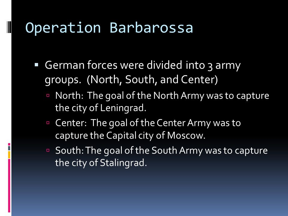 Operation Barbarossa  German forces were divided into 3 army groups.