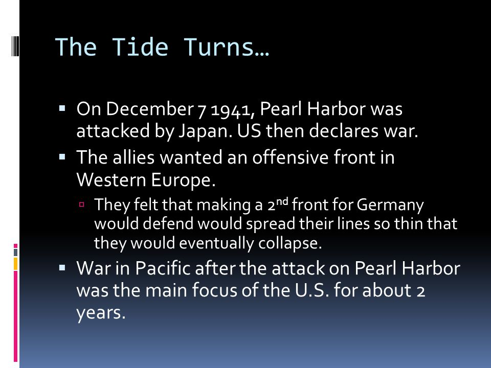 The Tide Turns…  On December 7 1941, Pearl Harbor was attacked by Japan.