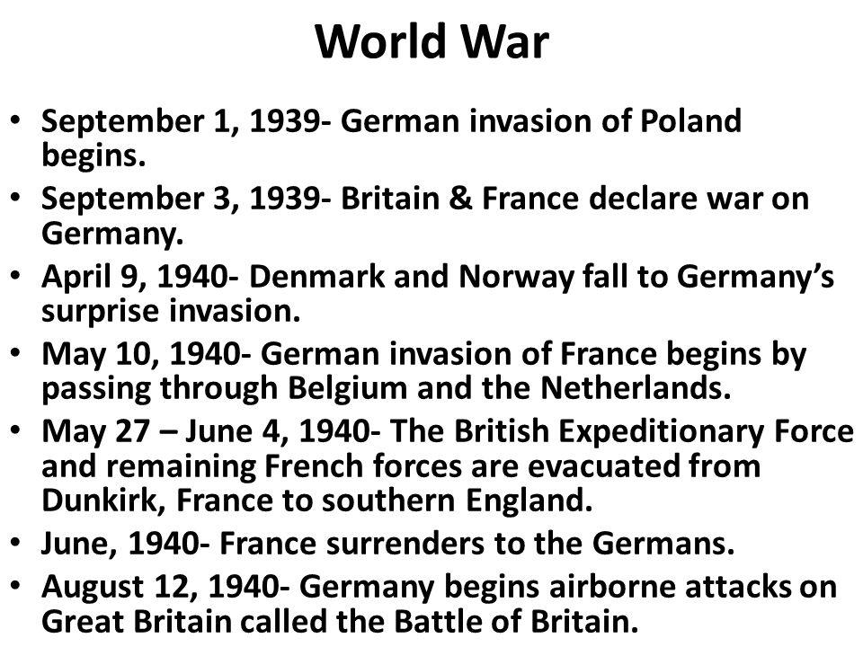 World War September 1, 1939- German invasion of Poland begins. September 3, 1939- Britain & France declare war on Germany. April 9, 1940- Denmark and