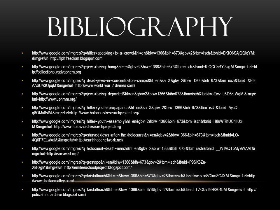 BIBLIOGRAPHY http://www.google.com/imgres?q=hitler+speaking+to+a+crowd&hl=en&biw=1366&bih=673&gbv=2&tbm=isch&tbnid=BKIO6SAjQQlqYM: &imgrefurl=http://l