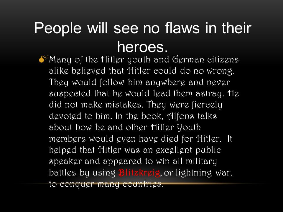  Many of the Hitler youth and German citizens alike believed that Hitler could do no wrong.