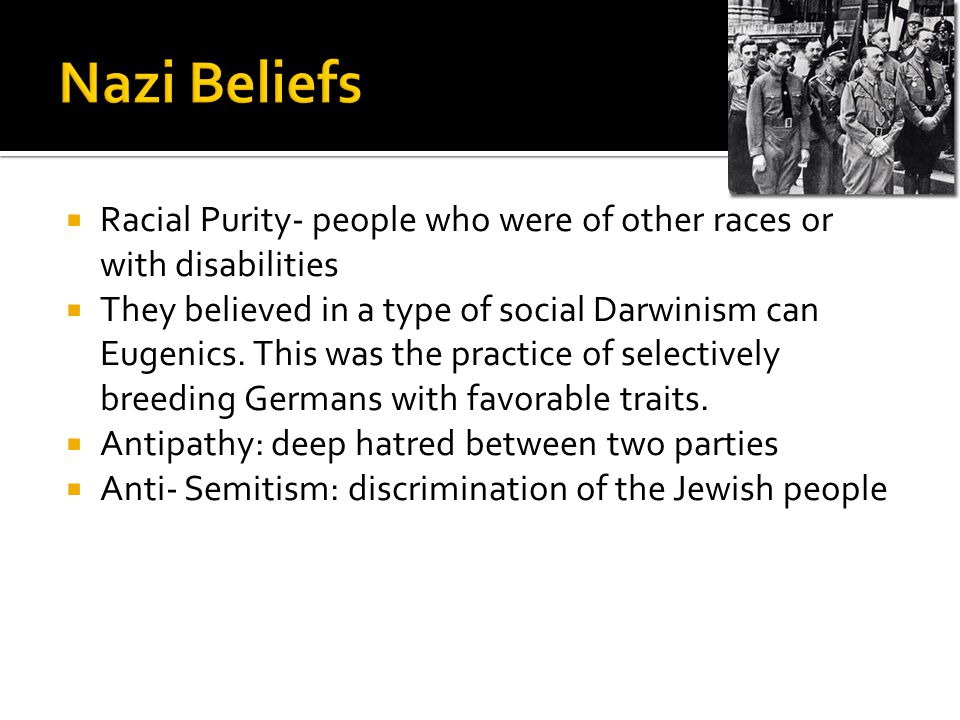  Racial Purity- people who were of other races or with disabilities  They believed in a type of social Darwinism can Eugenics. This was the practice