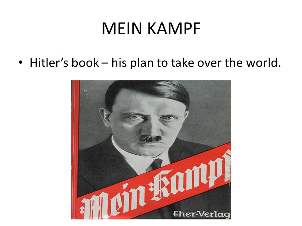 MEIN KAMPF Hitler's book – his plan to take over the world.
