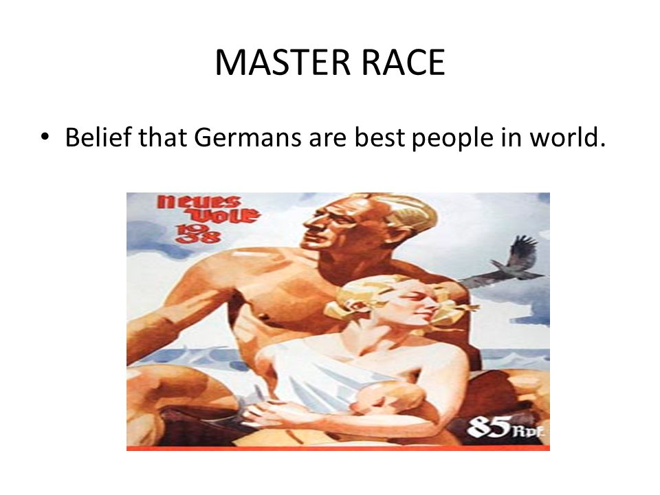 MASTER RACE Belief that Germans are best people in world.