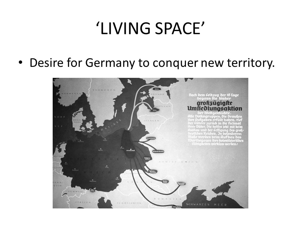'LIVING SPACE' Desire for Germany to conquer new territory.