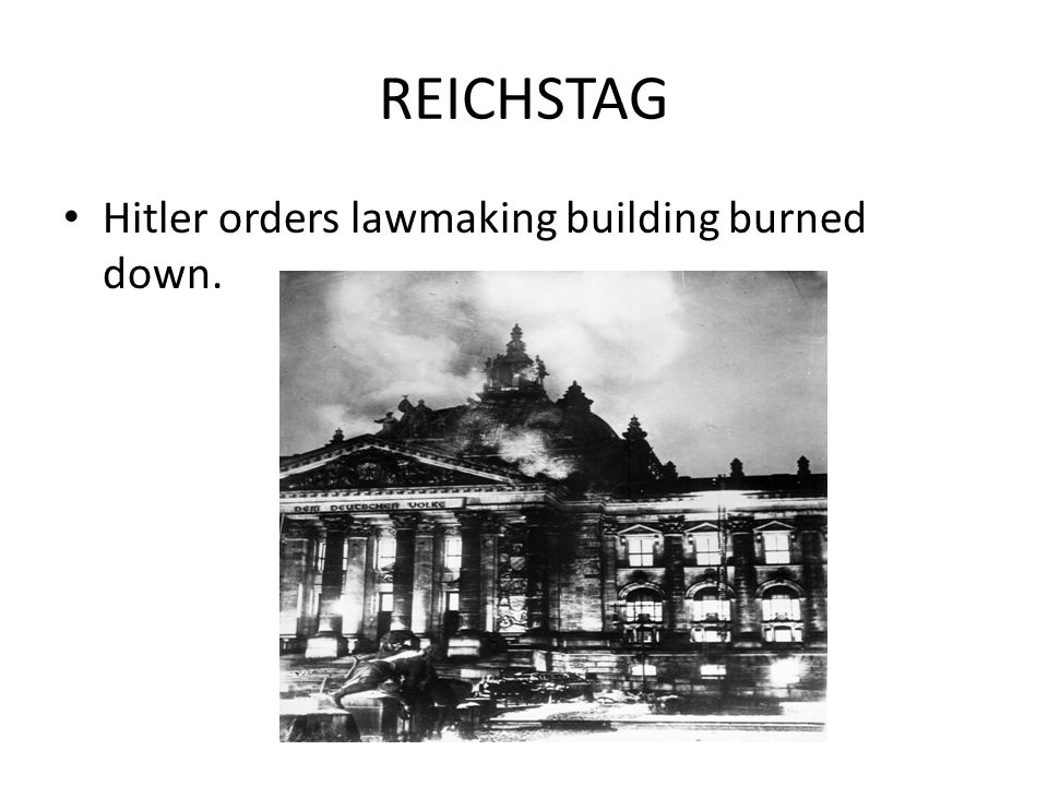 REICHSTAG Hitler orders lawmaking building burned down.